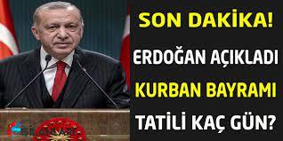 Başkan Erdoğan Açıkladı! Kurban Bayram Tatili kaç Gün Olacak?