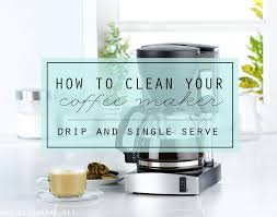 how to clean your coffee maker drip and single serve via clean mama