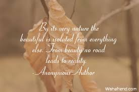Beautiful Anonymous Quotes Best Of Anonymous Author Quote By Its Very Nature The Beautiful Is Isolated