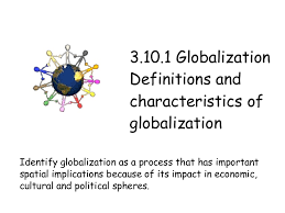 globalisation definitions and characteristics