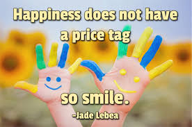 Quotes About Happiness And Smiling Beauteous Happiness Does Not Have A Price Tag So Smile