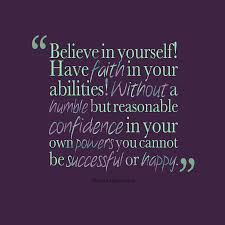 Having Faith In Yourself Quotes Best of Believe In Yourself Have Faith In Your Abilities Today Quotes
