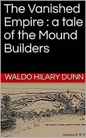 The Vanished Empire : a tale of the Mound Builders - Kindle edition by  Dunn, Waldo Hilary. Literature & Fiction Kindle eBooks @ Amazon.com.