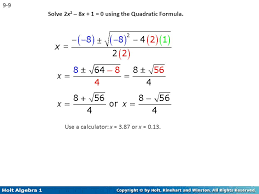 60 9 9 solve 2x2 8x 1 0 using the quadratic formula use a calculator x 3 87 or x 0 13