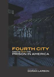 fourth city essays from the prison in america  fourth city essays from the prison in america 9781611861075 doran larson bibliovault