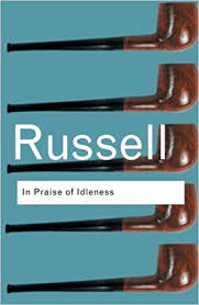in praise of idleness and other essays routledge classics  in praise of idleness and other essays routledge classics volume 46 2nd edition