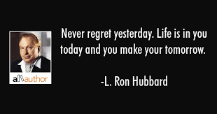L Ron Hubbard Quotes Mesmerizing Never Regret Yesterday Life Is In You Today Quote