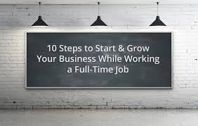 steps to start a business while working a full time job how 10 steps to start a business while working a full time job how to start a profitable side hustle ryan robinson