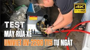 Test máy rửa xe cao áp UniViet UV-2200 TTS có chức năng tự ngắt cho khách  hàng - YouTube