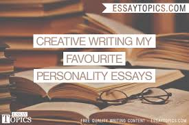 creative writing my favourite personality essays topics creative writing my favourite personality essays