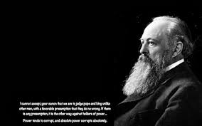 ethical leadership absolute power corrupts absolutely lord acton believed that morals played a critical role in corruption indeed anyone in authority that does not abide by laws policies rules