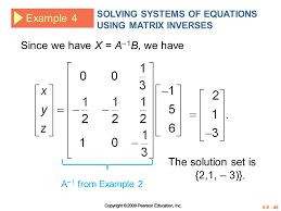 46 example 4 solving systems of equations using matrix inverses since we have x a 1 b we have a 1 from example 2 the solution set is 2 1 3