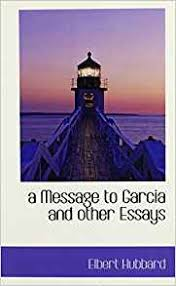 tips for writing the a message to garcia essay the president and other commanding generals were unsure how the message would be delivered to garcia but then lt rowand was brought up and he became the
