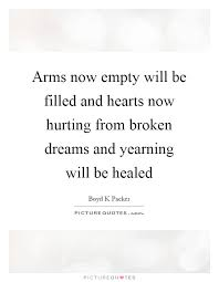 Broken Dreams Quote Best Of Arms Now Empty Will Be Filled And Hearts Now Hurting From Broken
