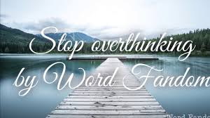 Quotes Sayings How To Stop Overthinking By Word Fandom