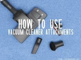 how to use vacuum cleaner attachments via clean mama on aol