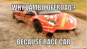 Because Race Car Meme Generator - DIY LOL via Relatably.com