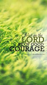 Wait On The Lord Be Of Good Courage ...