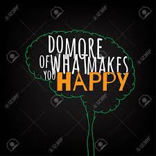 Do More Of What Makes You Happy Motivation Clever Ideas In The