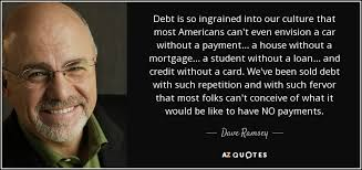 Dave Ramsey quote: Debt is so ingrained into our culture that most ... via Relatably.com