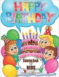 Happy Birthday Coloring Book For Kids Coloring Pages For Kids