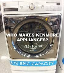 who makes kenmore elite.  Who Who Manufactures Kenmore Appliances How To Know Who Makes  Appliances  YouTube And Makes Elite E