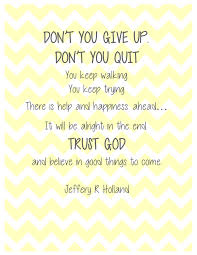Quotes About Giving Up Impressive Don't You Give Up Don't You Quit You Keep Walking You Keep Trying