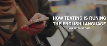 how texting is ruining the english language my essay point texting runing english language