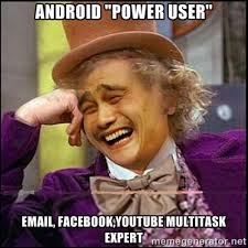 """android """"power user"""" email, facebook,youtube multitask expert ... via Relatably.com"""