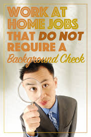 62 work at home jobs that do not require background checks jobs that do not require background checks aren t as hard to as you