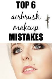 top 6 airbrush makeup mistakes having trouble getting airbrush makeup to look right these tips will help
