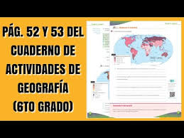 Libro completo de geografía cuarto grado en digital, lecciones, exámenes, tareas. Pag 52 Y 53 Del Cuaderno De Actividades De Geografia Sexto Grado Youtube