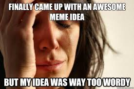 finally came up with an awesome meme idea but my idea was way too ... via Relatably.com