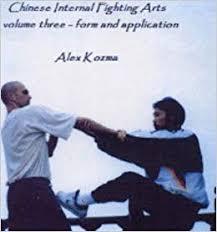 Chinese Internal Fighting Arts: Form and Application: Vol 3: Kozma ...