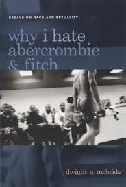 why i hate abercrombie and fitch essays on race and sexuality by 534857