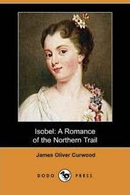 <b>Isobel</b> : <b>James Oliver Curwood</b> : 9781406581744