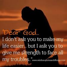 God Give Me Strength Quotes Awesome God Give Me Strength Quotes Dear God I Don't Ask You To Make My