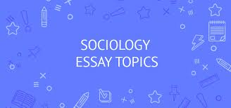 new sociology essay topics samples ideas writing tips  sociology essay topics