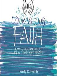 "published essays emily c heath advance praise for ""courageous faith how to rise and resist in a time of fear"""