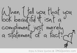 Compliment Quotes On Beauty Best Of When I Tell You That You Look Beautiful Isn't A Compliment Just