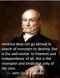 John Adams Christian Quotes Best Of America Does Not Go In Search Of Monsters To Destroy John Quincy