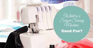What Do You Use A Serger Sewing Machine For