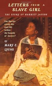 letters from a slave girl the story of harriet jacobs by mary e letters from a slave girl the story of harriet jacobs by mary e lyons review historical novels review