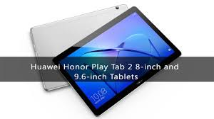 huawei 8 inch tablet. huawei honor play tab 2 8-inch and 9.6-inch tablet 2017 8 inch n