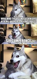 bad pun dog meme who was the roundest knight at king arthur s round table