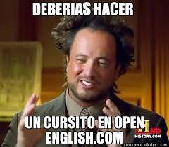 deberias hacer un cursito en open english.com - Alens bro ... via Relatably.com