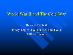 who wants to be a expert on world war ii which of the following  world war ii and the cold war review for test essay topic two causes and