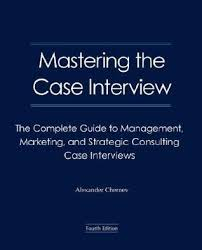 interview case mastering the case interview the complete guide to management