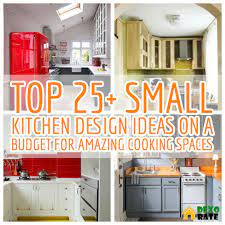 Top 25 Small Kitchen Design Ideas On A Budget For Amazing Cooking Spaces Home Diy Ideas Kitchen Design Small Top Kitchen Designs Kitchen Design