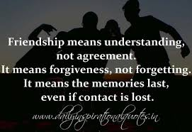 Quotes About Friendship And Forgiveness Friendship means understanding not agreement It means forgiveness 73